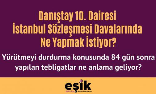 EŞİK'ten İstanbul Sözleşmesi tepkisi: Danıştay 10. Dairesi ne yapmak istiyor?